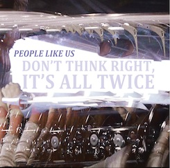 People Like Us - Don't Think Right, It's All Twice
