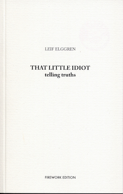 Leif Elggren - That Little Idiot Telling Truths