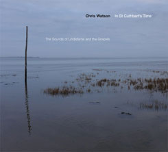 Chris Watson - In St Cuthbert's Time