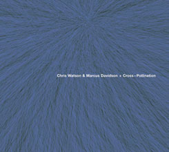 Chris Watson & Marcus Davidson - Cross-Pollination