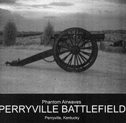 Phantom Airwaves - Perryville Battlefield