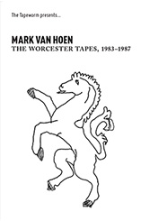 Mark Van Hoen - The Worcester Tapes, 1983-1987
