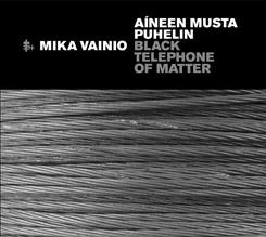 Mika Vainio - Black Telephone of Matter