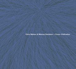 Chris Watson & Marcus Davidson - Cross-Pollination [CD]