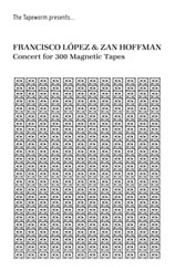 Francisco Lopez & Zan Hoffman - Concert for 300 Magnetic Tapes