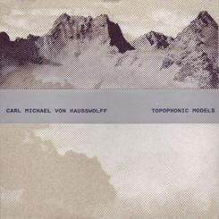 CM von Hausswolff - Topophonic Models
