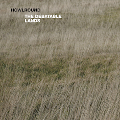 Howlround - The Debatable Lands