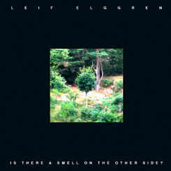 Leif Elggren - Is There A Smell On The Other Side?