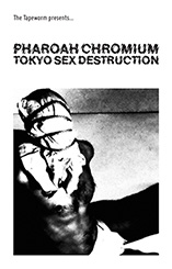 Pharoah Chromium - Tokyo Sex Destruction